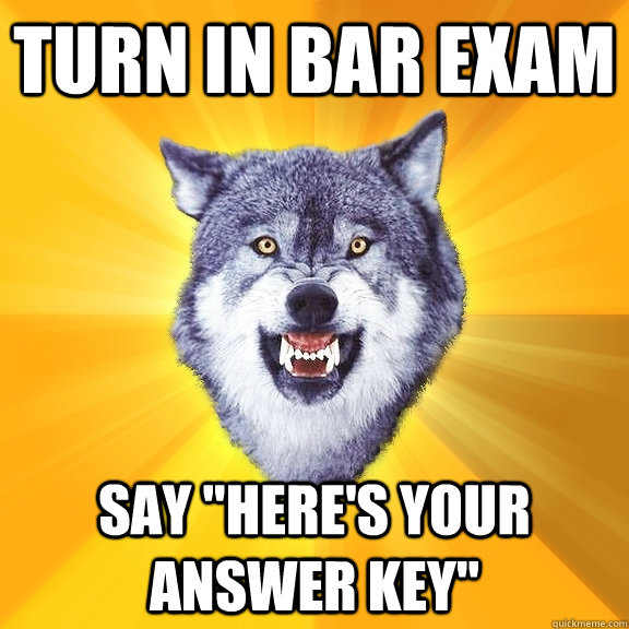 turn in bar exam say heres your answer key - Courage Wolf