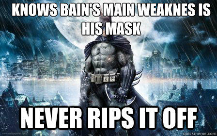 knows bains main weaknes is his mask never rips it off - Scumbag Batman