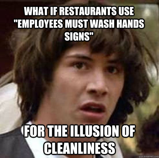 what if restaurants use employees must wash hands signs fo - conspiracy keanu