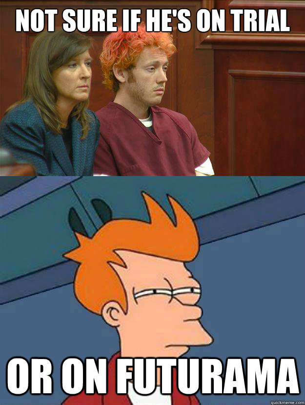 not sure if hes on trial or on futurama -