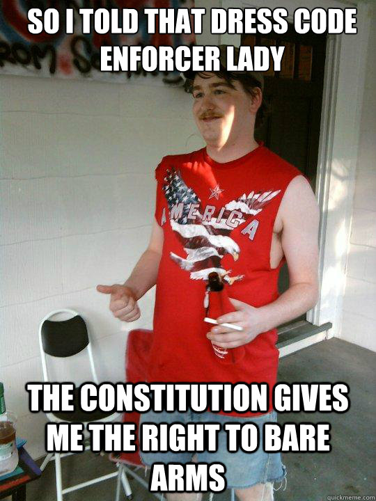 so i told that dress code enforcer lady the constitution giv - Redneck Randal
