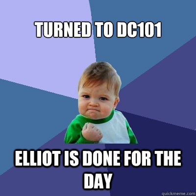 turned to dc101 elliot is done for the day - Success Kid