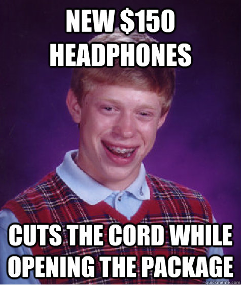 new 150 headphones cuts the cord while opening the package - Bad Luck Brian