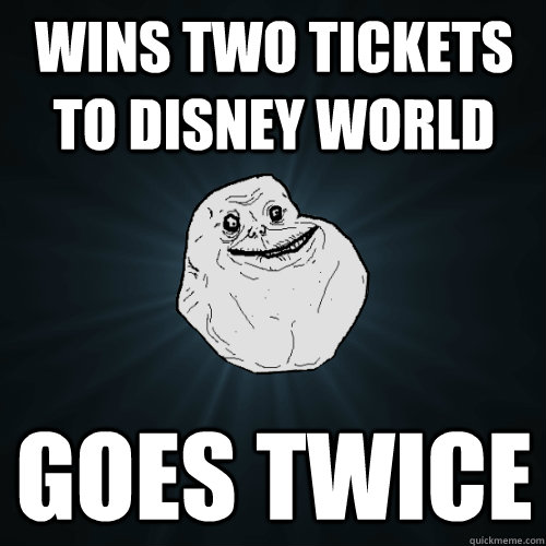 wins two tickets to disney world goes twice - Forever Alone