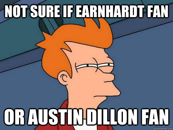 not sure if earnhardt fan or austin dillon fan - Futurama Fry