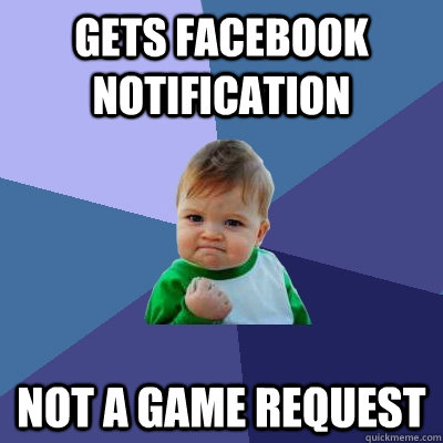 gets facebook notification not a game request - Success Kid