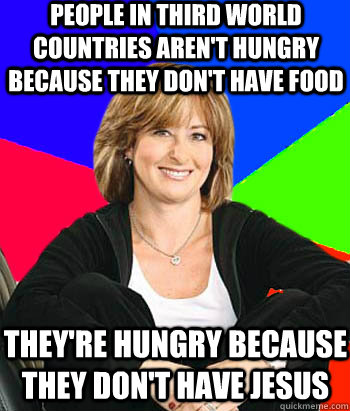 people in third world countries arent hungry because they d - Sheltering Suburban Mom