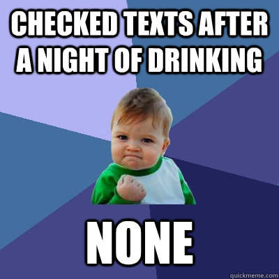 checked texts after a night of drinking none - Success Kid