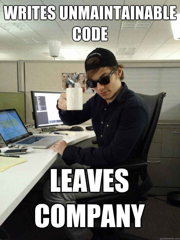 writes unmaintainable code leaves company - Scumbag Programmer