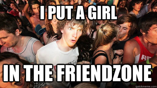 i put a girl in the friendzone - Sudden Clarity Clarence