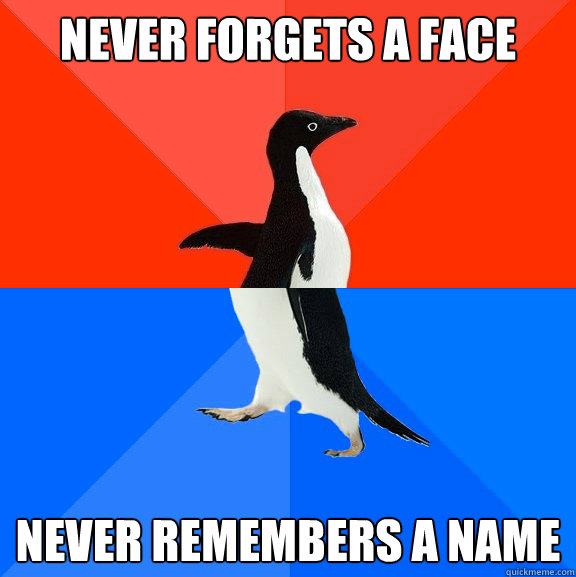 never forgets a face never remembers a name - Socially Awesome Awkward Penguin