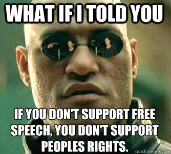what if i told you if you dont support free speech you don - Matrix Morpheus