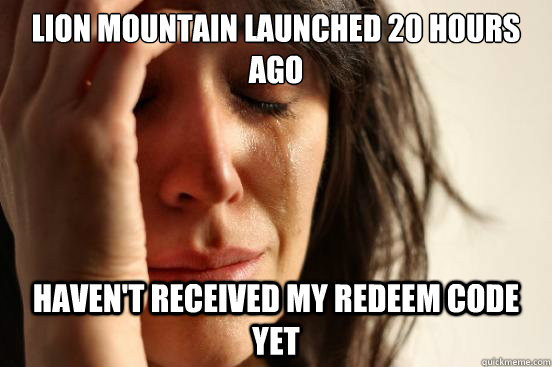 lion mountain launched 20 hours ago havent received my rede - First World Problems