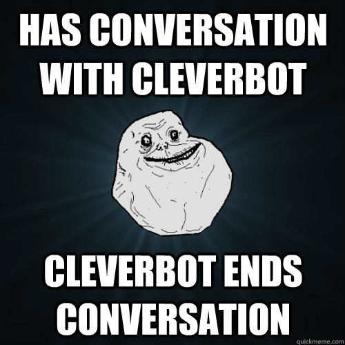 has conversation with cleverbot cleverbot ends conversation - Forever Alone