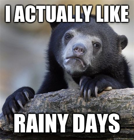 I actually like Rainy days - Confession Bear