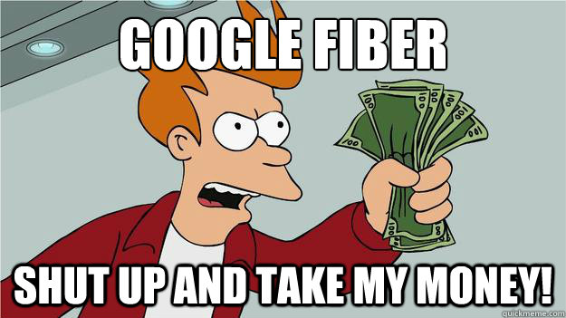 google fiber shut up and take my money - Take My Money Fry