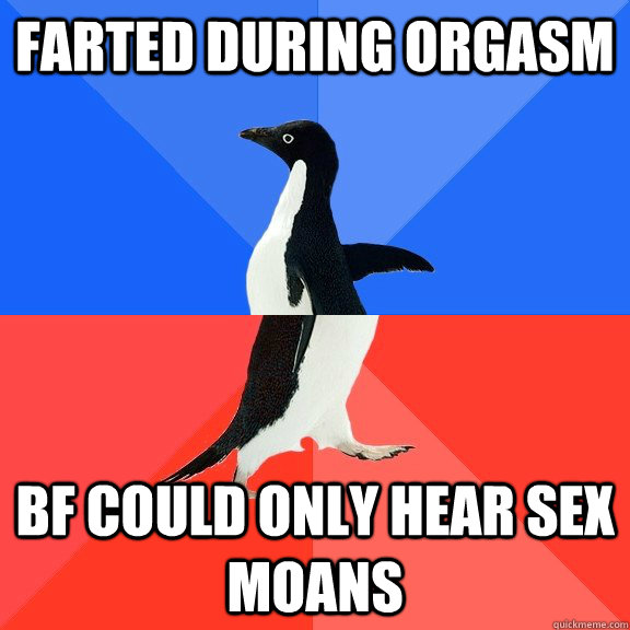 farted during orgasm bf could only hear sex moans - Socially Awkward Awesome Penguin