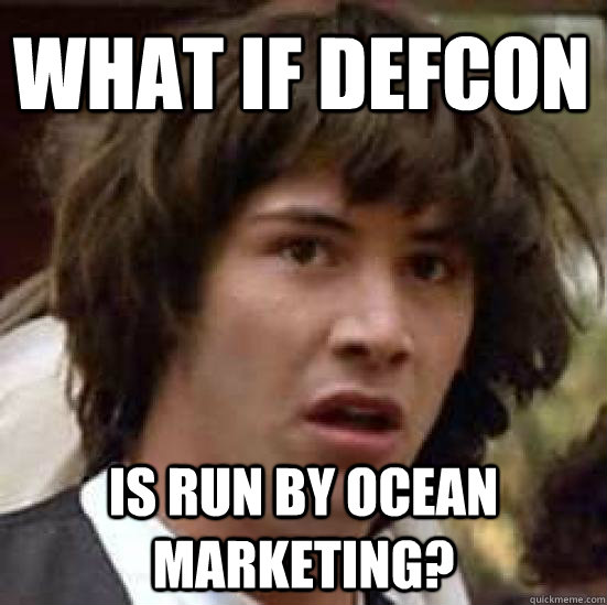 what if defcon is run by ocean marketing - conspiracy keanu