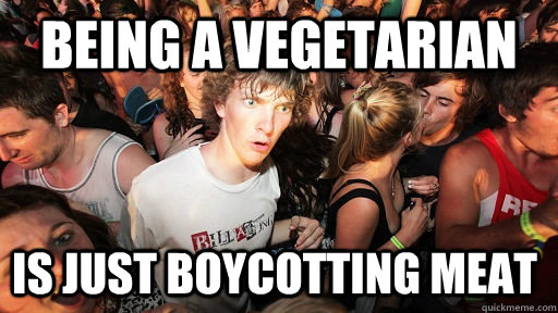 being a vegetarian is just boycotting meat - Sudden Clarity Clarence