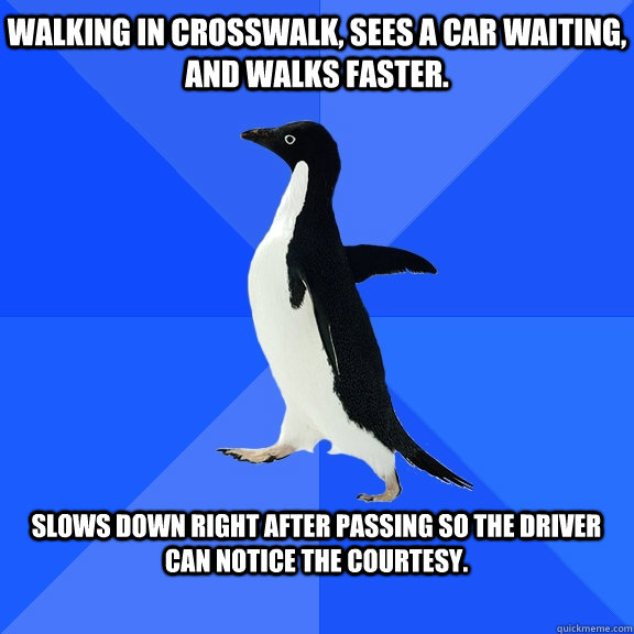 walking in crosswalk sees a car waiting and walks faster  - Socially Awkward Penguin