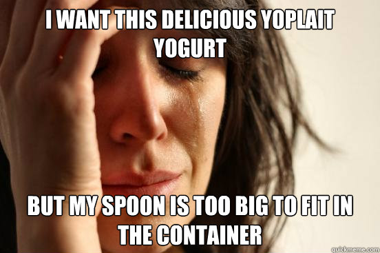 i want this delicious yoplait yogurt but my spoon is too big - First World Problems