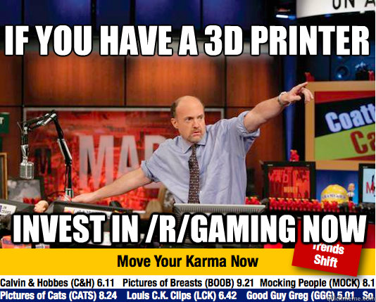 if you have a 3d printer invest in rgaming now - Mad Karma with Jim Cramer