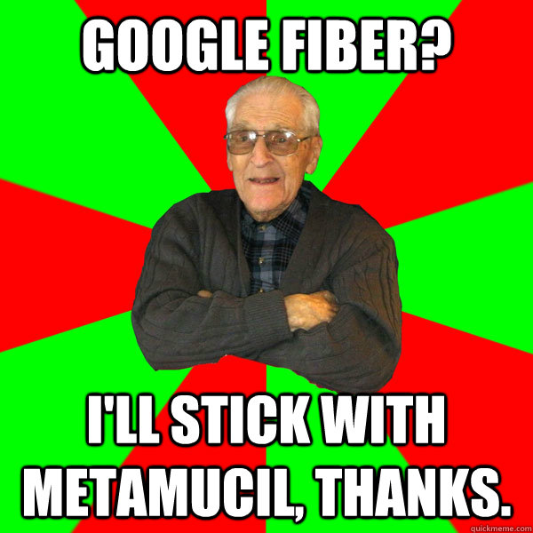 google fiber ill stick with metamucil thanks - Bachelor Grandpa