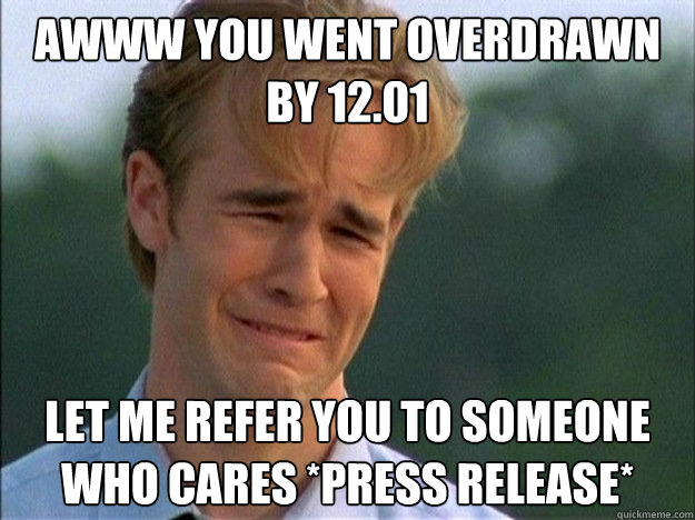 awww you went overdrawn by 1201 let me refer you to someone - 1990s Problems
