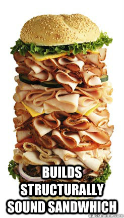 builds structurally sound sandwhich - The upside to being a female engineer FIXED