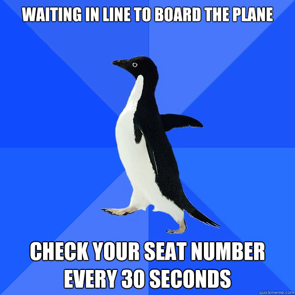 waiting in line to board the plane check your seat number ev - Socially Awkward Penguin