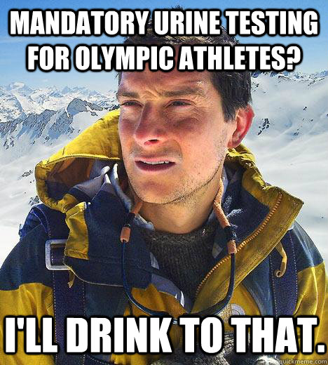 mandatory urine testing for olympic athletes ill drink to  - Bear Grylls
