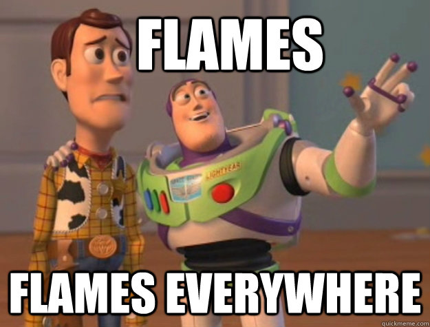 flames flames everywhere  - Buzz Lightyear