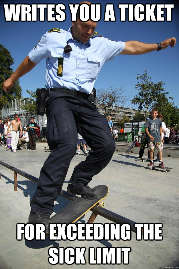 writes you a ticket for exceeding the sick limit - Skateboard Cop