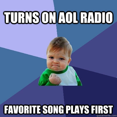 turns on aol radio favorite song plays first - Success Kid