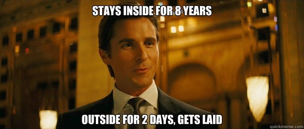 stays inside for 8 years outside for 2 days gets laid - Bruce wayne