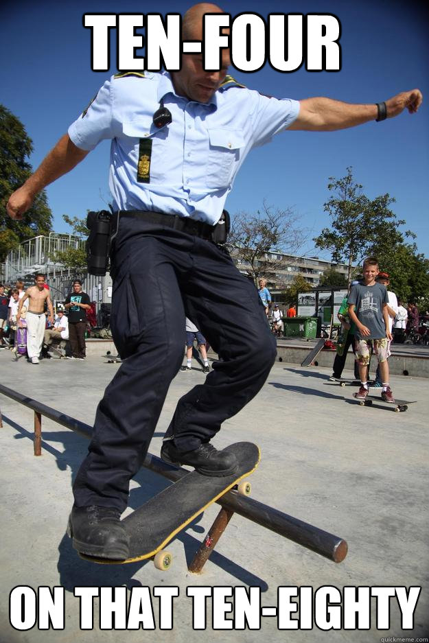 tenfour on that teneighty - Skateboard Cop