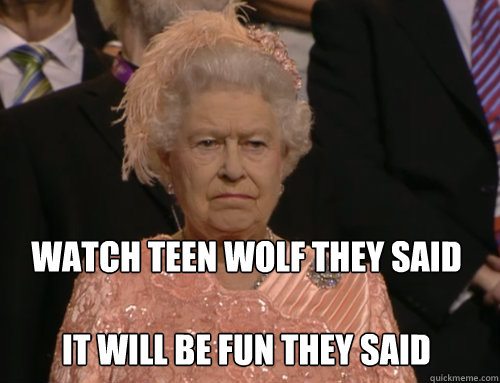 Funny Memes For Teenagers : Watch teen wolf they said it will be fun
