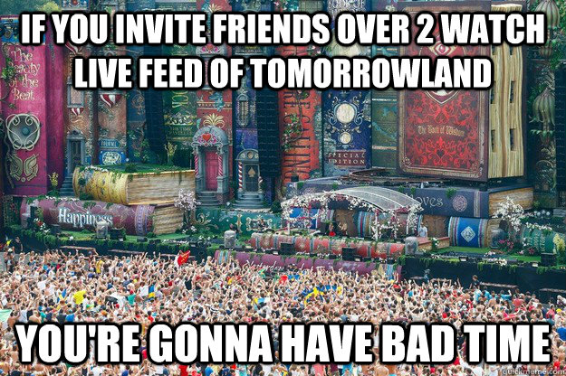if you invite friends over 2 watch live feed of tomorrowland -