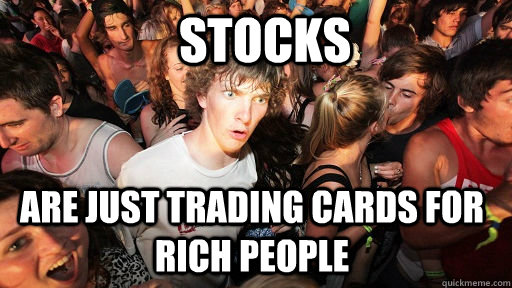 stocks are just trading cards for rich people - Sudden Clarity Clarence