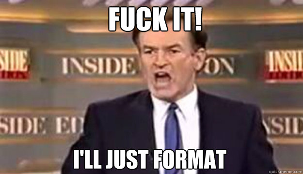 fuck it ill just format - Fuck It!