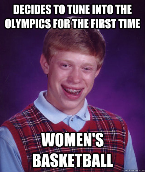 decides to tune into the olympics for the first time womens - Bad Luck Brian