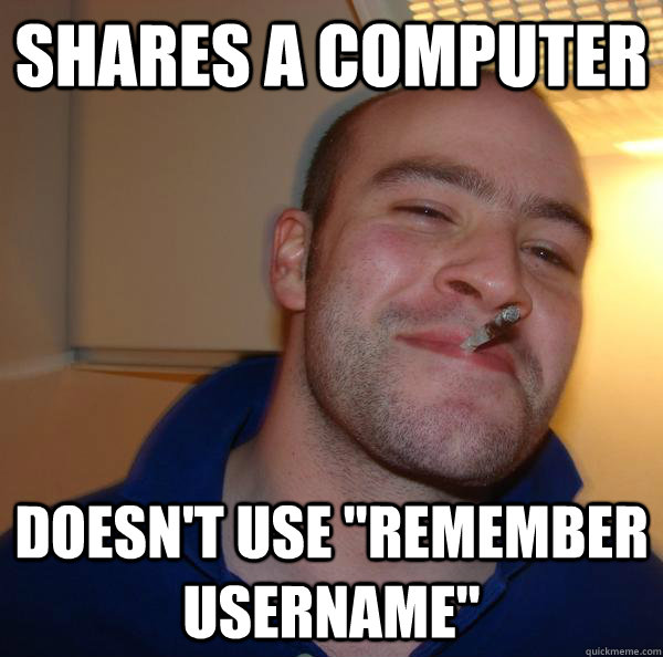 shares a computer doesnt use remember username - Good Guy Greg