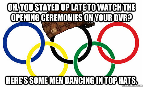 oh you stayed up late to watch the opening ceremonies on yo - Scumbag Olympics