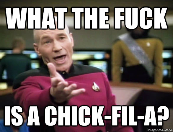 what the fuck is a chickfila - Annoyed Picard HD