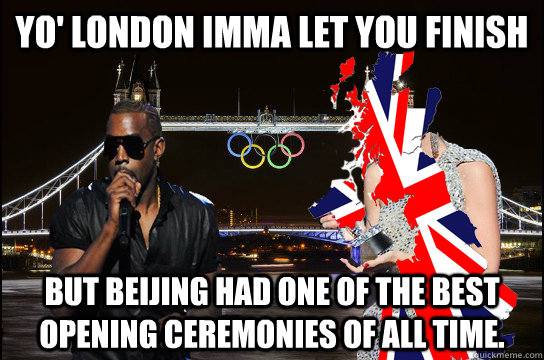 yo london imma let you finish but beijing had one of the be -