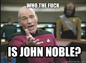who the fuck is john noble - Annoyed Picard