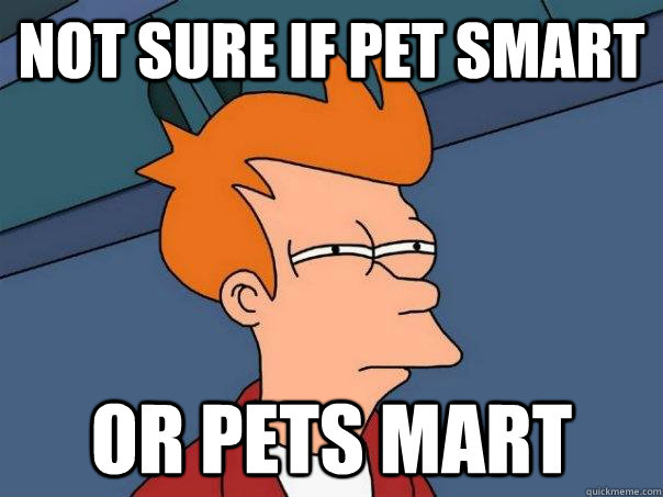 not sure if pet smart or pets mart - Futurama Fry