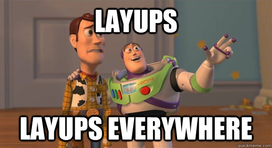 layups layups everywhere - Toy Story Everywhere