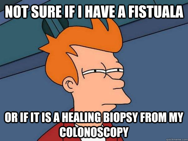not sure if i have a fistuala or if it is a healing biopsy f - Futurama Fry