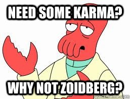 need some karma why not zoidberg - Why not Zoidberg